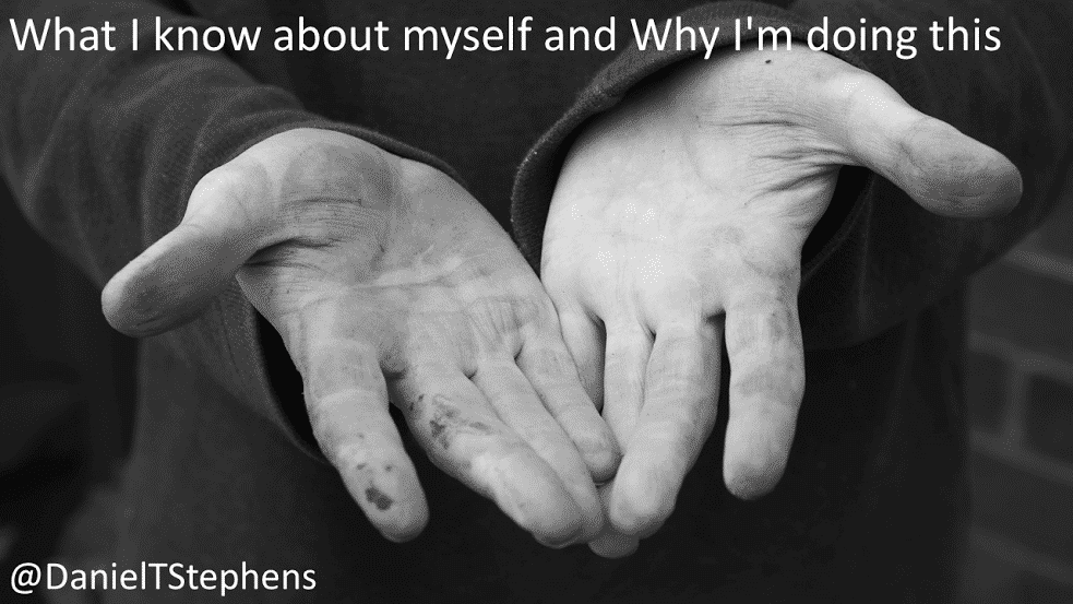 dirty hands, @DanielTStephens, giving, What I know about myself and why I'm doing this
