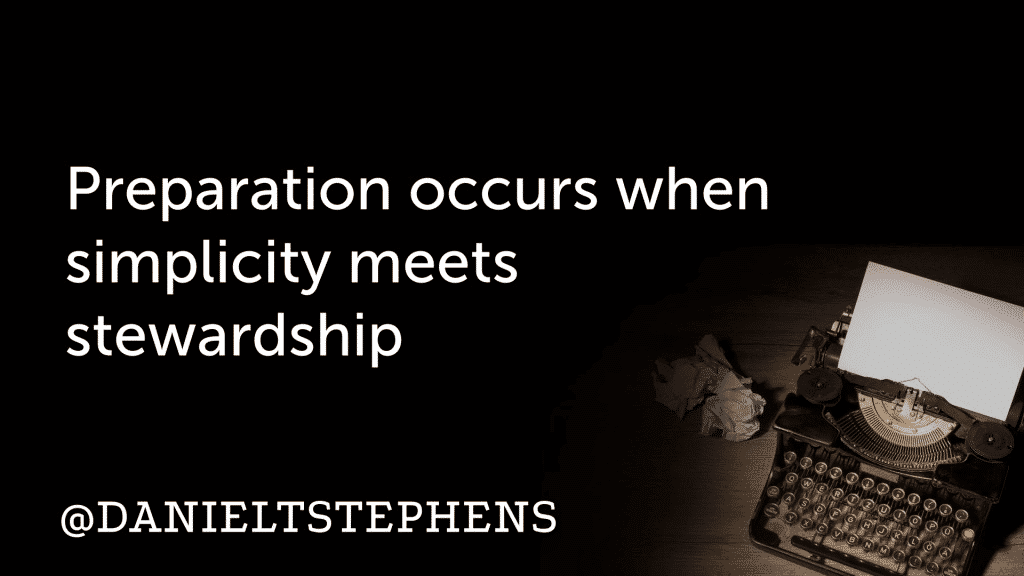 Preparation occurs when simplicity meets stewardship. @DanielTStephens