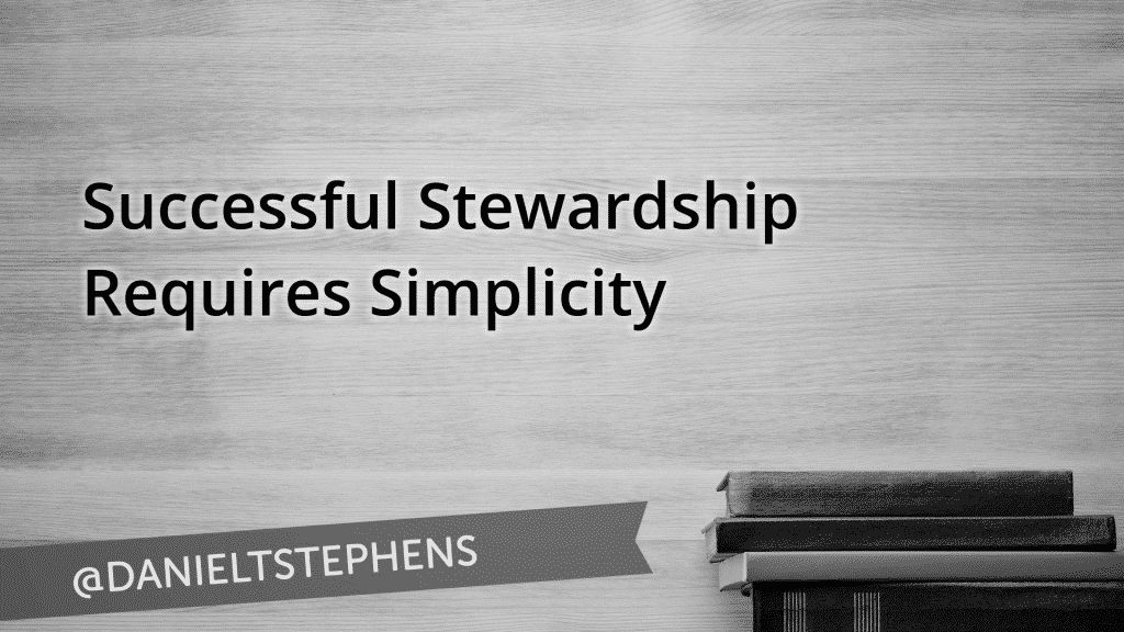 Successful Stewardship Requires Simplicity. @DanielTStephens