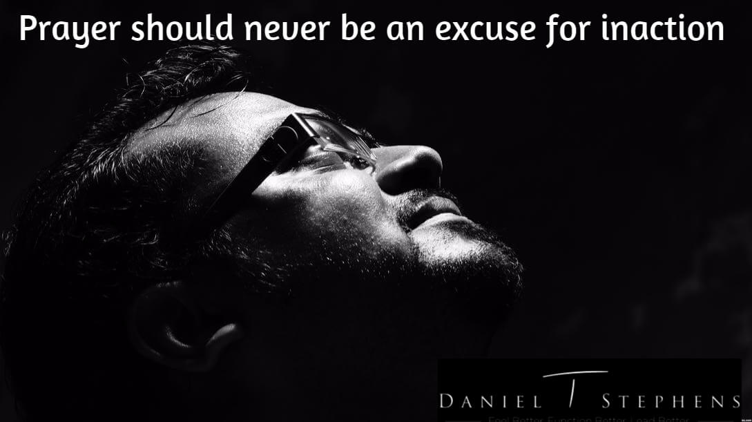 Prayer should never be an excuse for inaction. @DanielTStephens