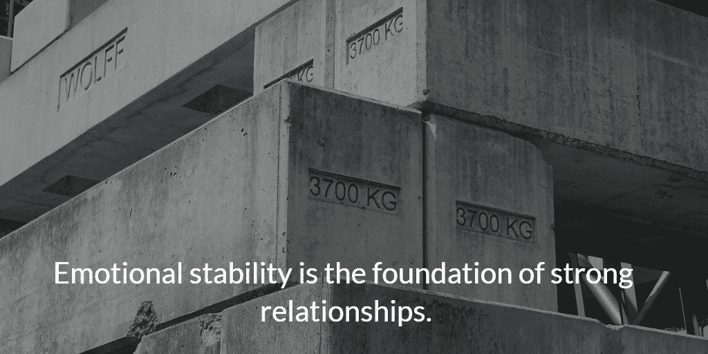 Emotional stability is the foundation of strong relationships