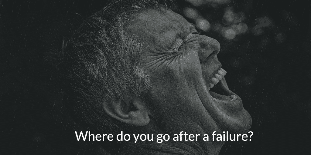 Where do you go after a failure?