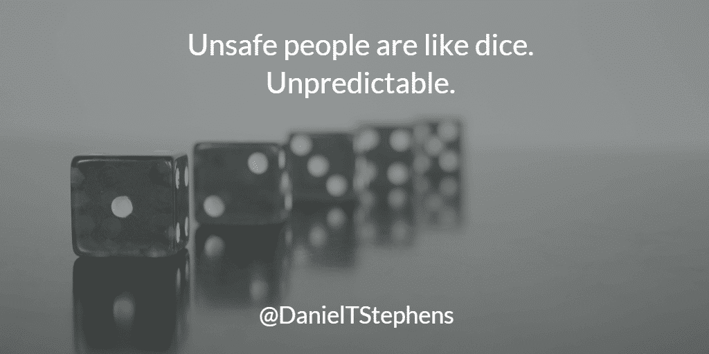 Unsafe people are like dice. Unpredictable. @DanielTStephens