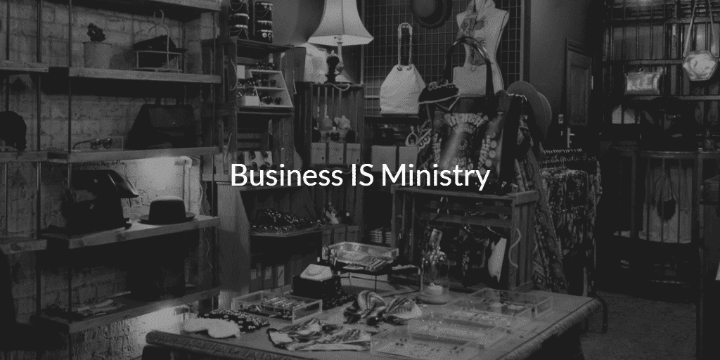 Business is Ministry, business as mission, business as ministry, business of ministry, business and ministry, Dan Stephens, @DanielTStephens